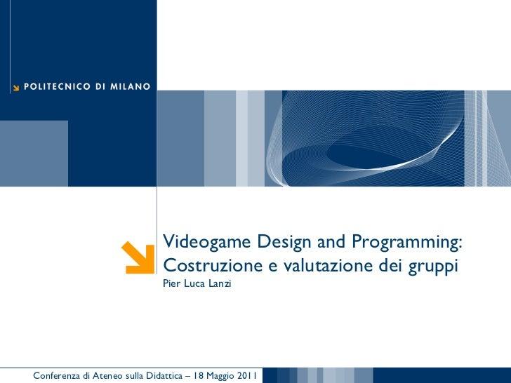 Videogame Design and Programming: Costruzione e valutazione dei gruppi Pier Luca Lanzi