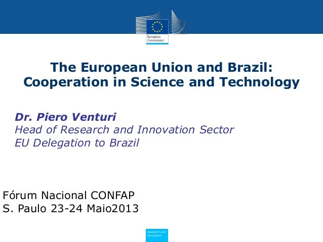PolicyResearch andInnovationDr. Piero VenturiHead of Research and Innovation SectorEU Delegation to BrazilThe European Uni...