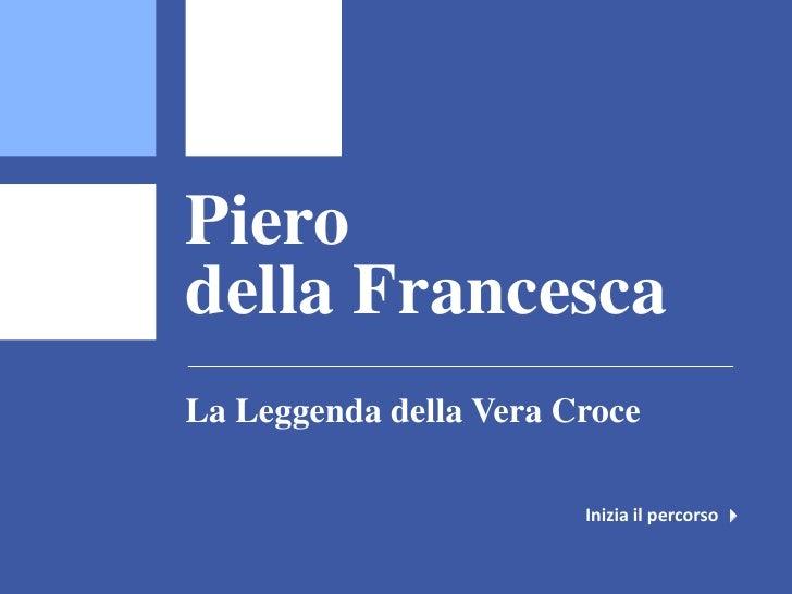 Pierodella FrancescaLa Leggenda della Vera Croce                        Inizia il percorso 