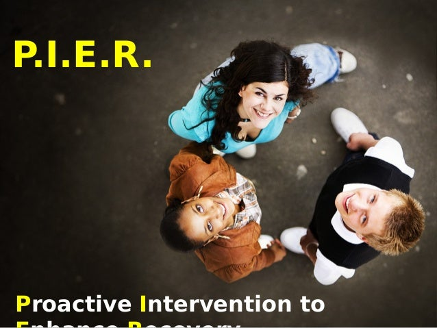 P.I.E.R.  Proactive Intervention to