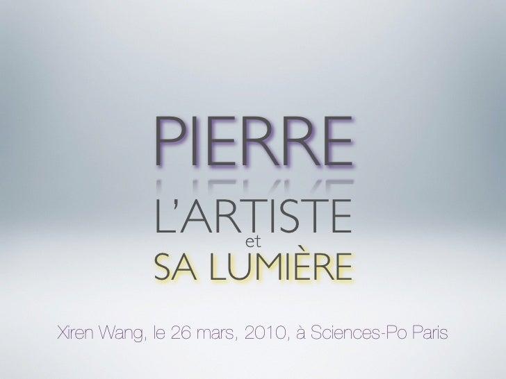 PIERRE            L'ARTISTE                et            SA LUMIÈRE Xiren Wang, le 26 mars, 2010, à Sciences-Po Paris