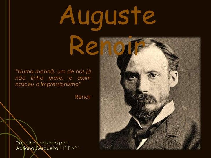 """Auguste                   Renoir""""Numa manhã, um de nós jánão tinha preto, e assimnasceu o Impressionismo""""                 ..."""
