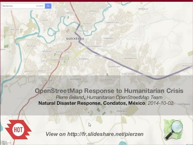 s  OpenStreetMap Response to Humanitarian Crisis  Pierre Béland, Humanitarian OpenStreetMap Team  Natural Disaster Respons...