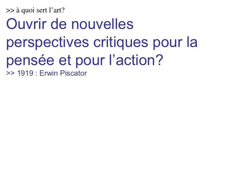 >> à quoi sert l'art? Ouvrir de nouvelles perspectives critiques pour la pensée et pour l'action? >> 1919 : Erwin Piscator