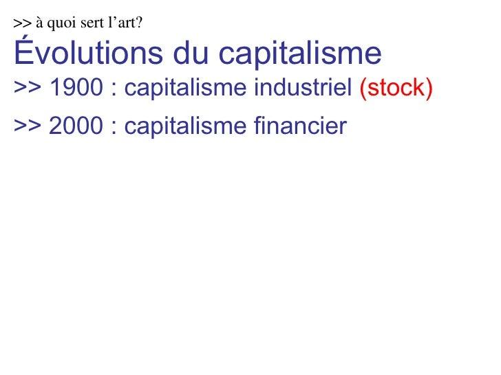 >> à quoi sert l'art? Évolutions du capitalisme >> 1900 : capitalisme industriel  (stock) >> 2000 : capitalisme financier