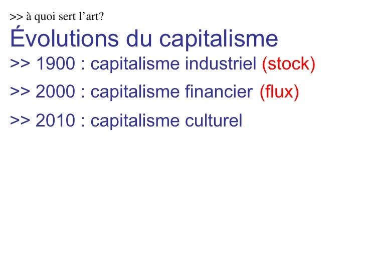 >> à quoi sert l'art? Évolutions du capitalisme >> 1900 : capitalisme industriel  (stock) >> 2000 : capitalisme financier ...