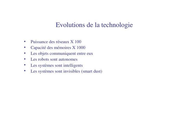 Evolutions de la technologie   <ul><li>Puissance des réseaux X 100 </li></ul><ul><li>Capacité des mémoires X 1000 </li></u...