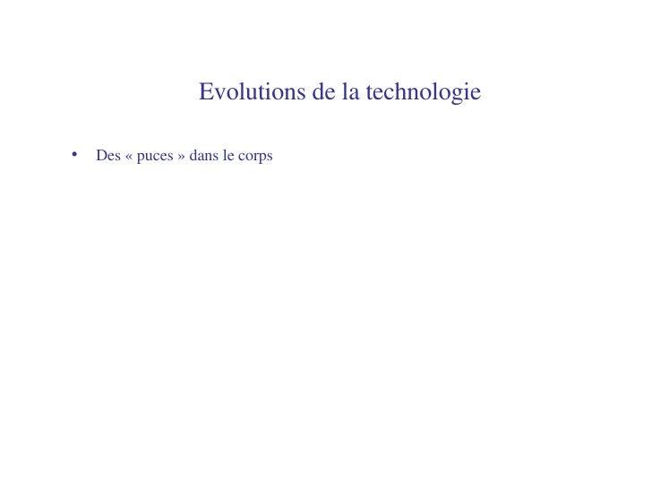 Evolutions de la technologie   <ul><li>Des «puces» dans le corps </li></ul>
