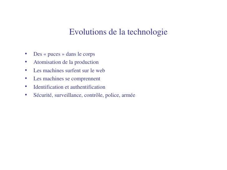 Evolutions de la technologie   <ul><li>Des «puces» dans le corps </li></ul><ul><li>Atomisation de la production </li></u...