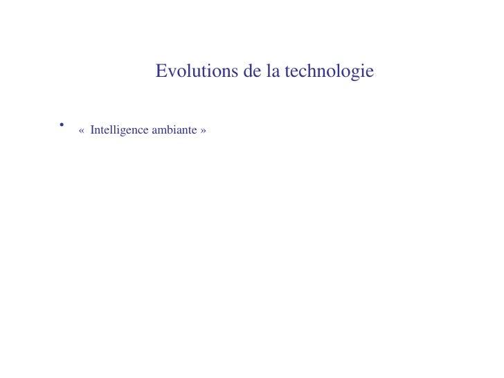 Evolutions de la technologie   <ul><li>«  Intelligence ambiante» </li></ul>