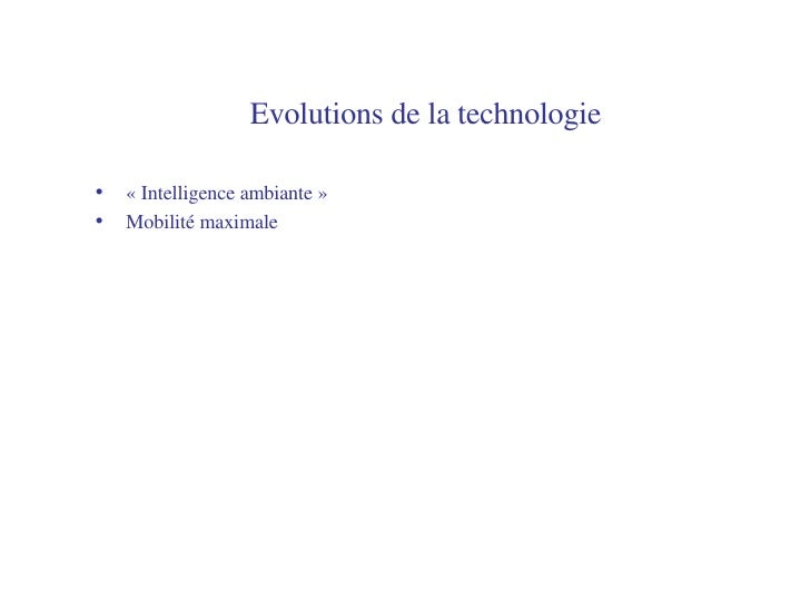 Evolutions de la technologie   <ul><li>«Intelligence ambiante» </li></ul><ul><li>Mobilité maximale </li></ul>