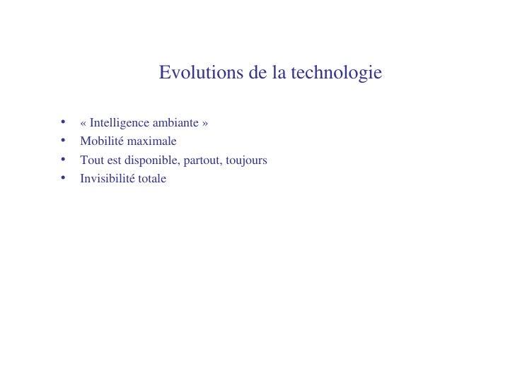 Evolutions de la technologie   <ul><li>«Intelligence ambiante» </li></ul><ul><li>Mobilité maximale </li></ul><ul><li>Tou...