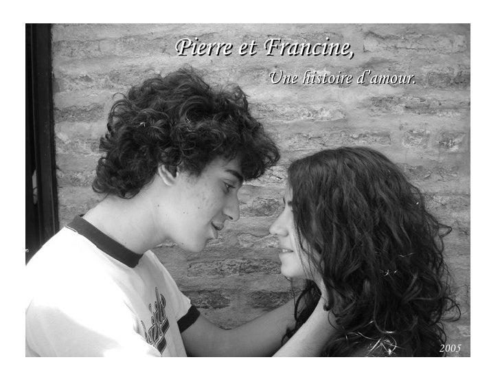 Pierre et Francine, Une histoire d'amour. 2005