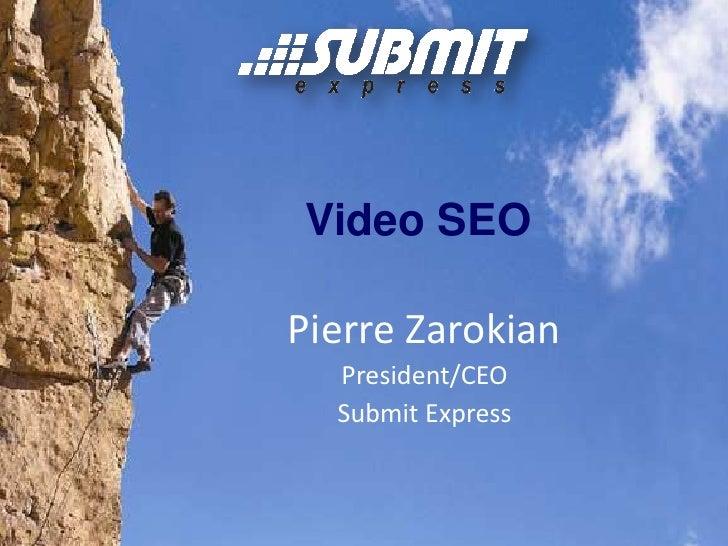 Video SEO<br />Pierre Zarokian<br />President/CEO<br />Submit Express<br />