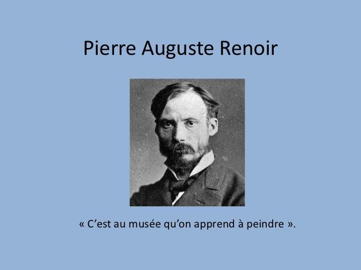 Pierre Auguste Renoir<br />«C'est au musée qu'on apprend à peindre». <br />
