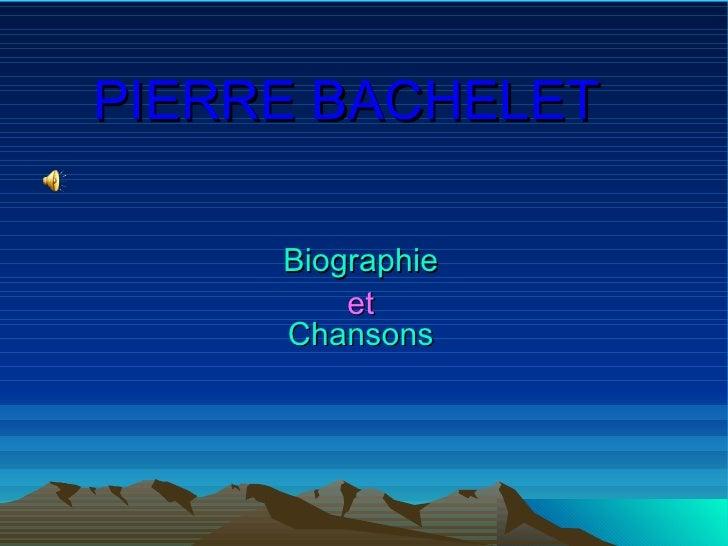 PIERRE BACHELET Biographie et Chansons