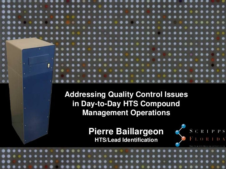 Addressing Quality Control Issues  in Day-to-Day HTS Compound     Management Operations      Pierre Baillargeon        HTS...