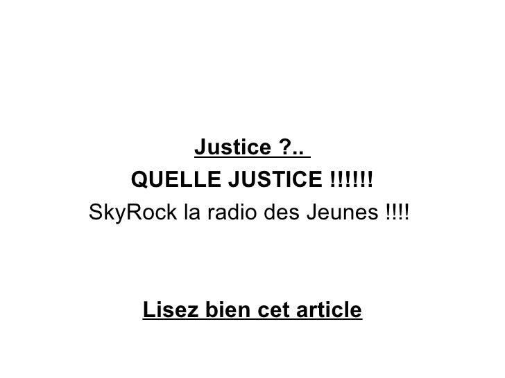 Justice ?..  QUELLE JUSTICE !!!!!! SkyRock la radio des Jeunes !!!!  Lisez bien cet article
