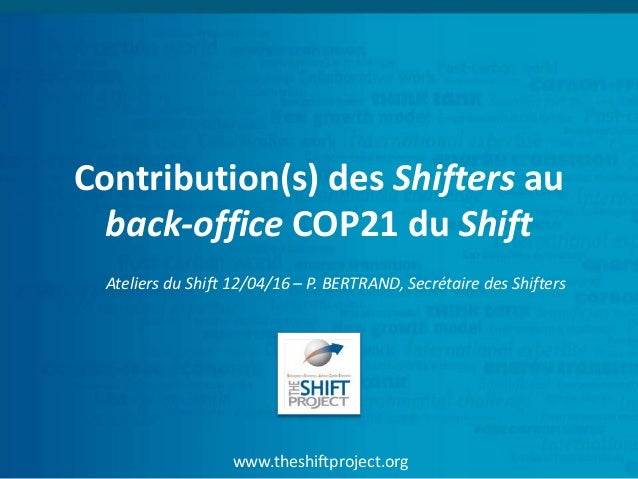www.theshiftproject.org Contribution(s) des Shifters au back-office COP21 du Shift Ateliers du Shift 12/04/16 – P. BERTRAN...
