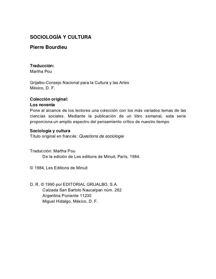 SOCIOLOGÍA Y CULTURAPierre BourdieuTraducción:Martha PouGrijalbo-Consejo Nacional para la Cultura y las ArtesMéxico, D. F....
