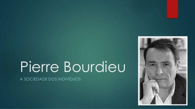 Pierre Bourdieu  A SOCIEDADE DOS INDIVÍDUOS