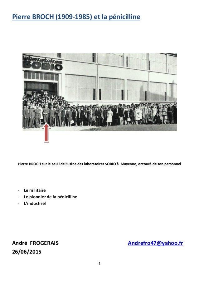 1 Pierre BROCH (1909-1985) et la pénicilline Pierre BROCH sur le seuil de l'usine des laboratoires SOBIO à Mayenne, entour...
