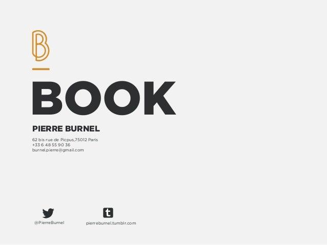 BOOK PIERRE BURNEL 62 bis rue de Picpus,75012 Paris +33 6 48 55 90 36 burnel.pierre@gmail.com  @PierreBurnel  pierreburnel...