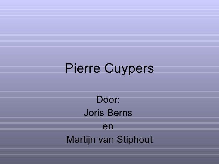 Pierre Cuypers Door:  Joris Berns  en  Martijn van Stiphout