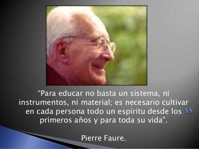 """""""Para educar no basta un sistema, ni instrumentos, ni material; es necesario cultivar en cada persona todo un espíritu des..."""