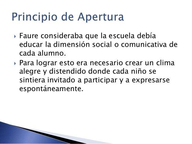  Faure consideraba que la escuela debía educar la dimensión social o comunicativa de cada alumno.  Para lograr esto era ...
