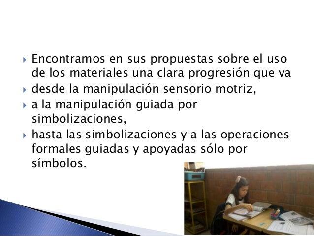  Encontramos en sus propuestas sobre el uso de los materiales una clara progresión que va  desde la manipulación sensori...