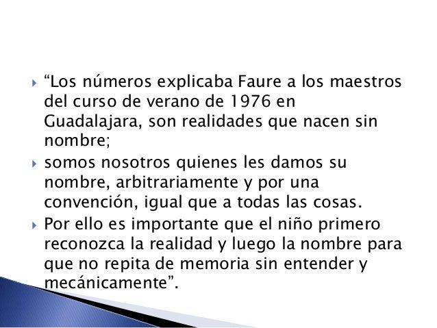 """ """"Los números explicaba Faure a los maestros del curso de verano de 1976 en Guadalajara, son realidades que nacen sin nom..."""