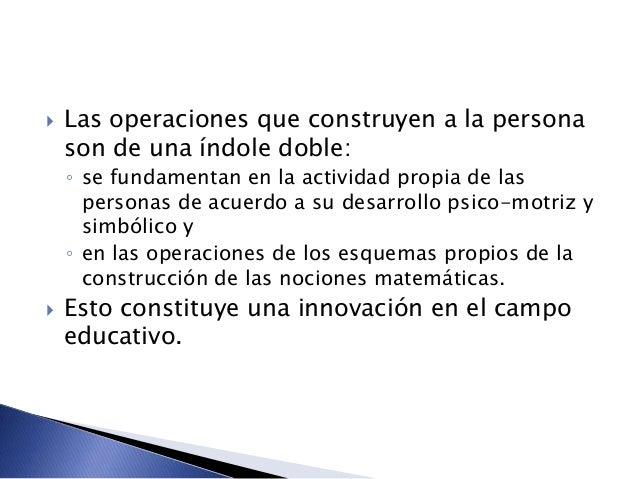  Las operaciones que construyen a la persona son de una índole doble: ◦ se fundamentan en la actividad propia de las pers...