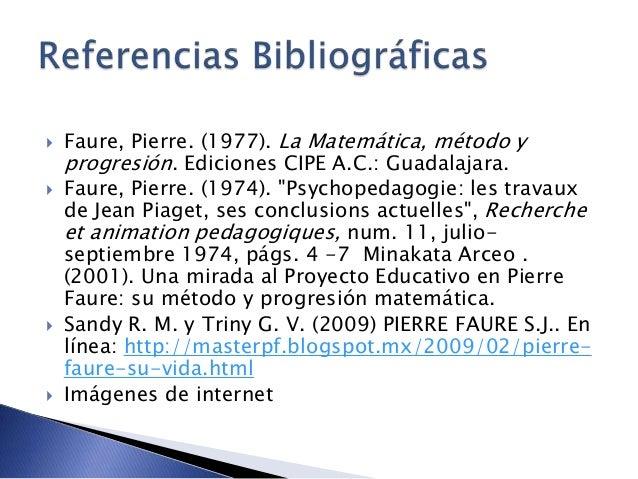 """ Faure, Pierre. (1977). La Matemática, método y progresión. Ediciones CIPE A.C.: Guadalajara.  Faure, Pierre. (1974). """"P..."""