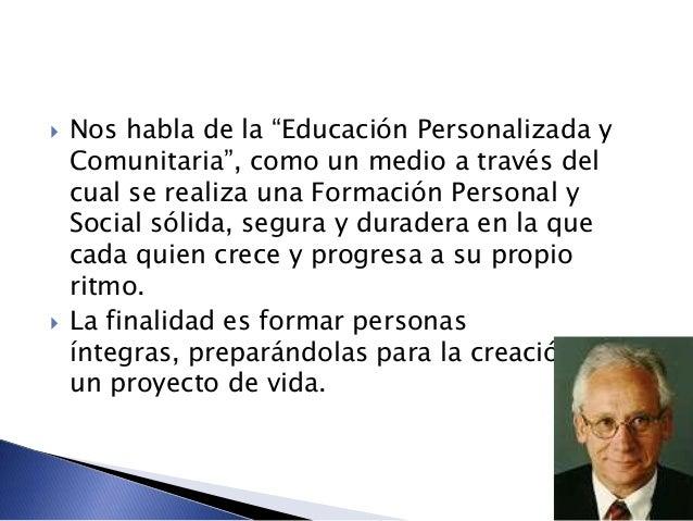 """ Nos habla de la """"Educación Personalizada y Comunitaria"""", como un medio a través del cual se realiza una Formación Person..."""
