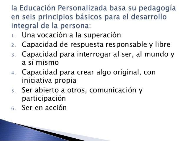 1. Una vocación a la superación 2. Capacidad de respuesta responsable y libre 3. Capacidad para interrogar al ser, al mund...