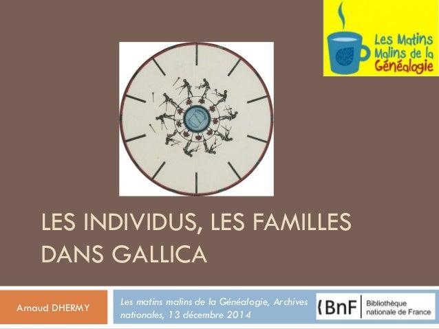 LES INDIVIDUS, LES FAMILLES DANS GALLICA  Arnaud DHERMY  Les matins malins de la Généalogie, Archives nationales, 13 décem...