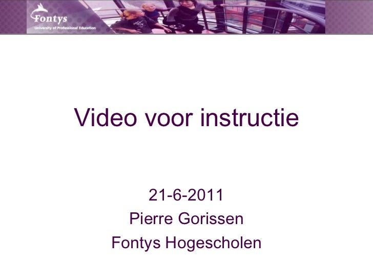 Video voor instructie<br />21-6-2011<br />Pierre Gorissen<br />Fontys Hogescholen<br />