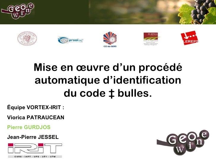 Équipe VORTEX-IRIT : Viorica PATRAUCEAN Pierre GURDJOS Jean-Pierre JESSEL Mise en  œuvre  d'un procédé automatique d'ident...