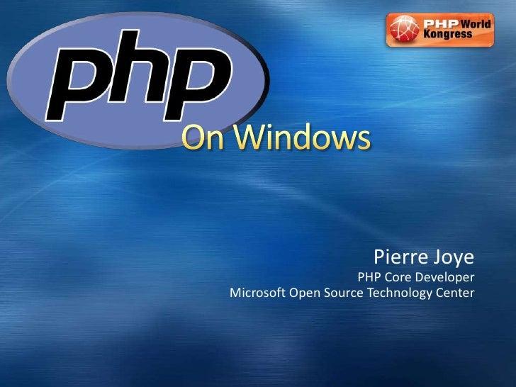 On Windows<br />Pierre Joye<br />PHP Core Developer<br />Microsoft Open Source Technology Center<br />