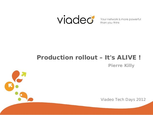 Production rollout – Its ALIVE !                       Pierre Killy                    Viadeo Tech Days 2012