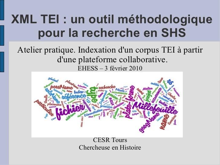 XML TEI : un outil méthodologique    pour la recherche en SHS Atelier pratique. Indexation d'un corpus TEI à partir       ...