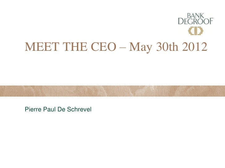 MEET THE CEO – May 30th 2012Pierre Paul De Schrevel