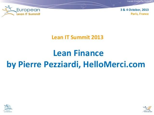 Copyright © Institut Lean France 2013  3 & 4 October, 2013 Paris, France  Lean IT Summit 2013  Lean Finance by Pierre Pezz...
