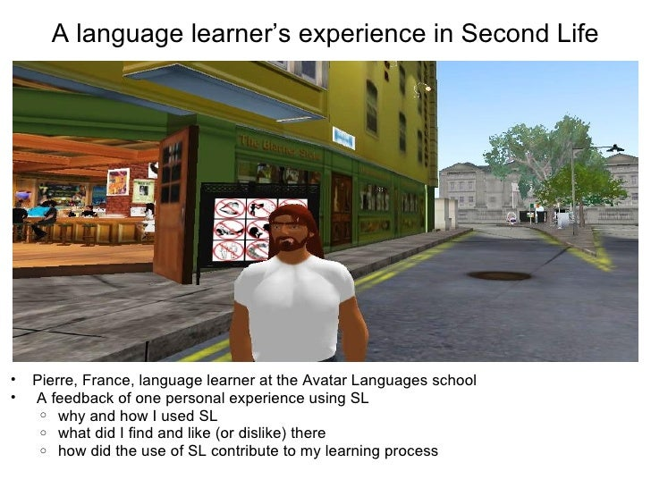 A language learner's experience in Second Life     •   Pierre, France, language learner at the Avatar Languages school •  ...