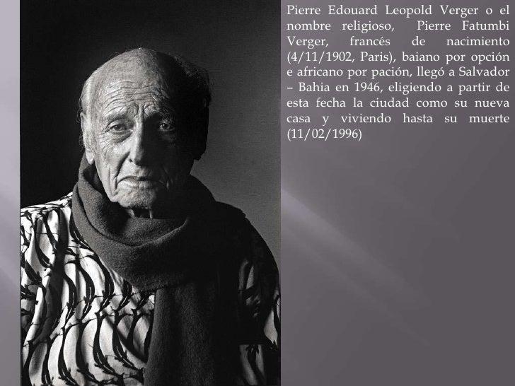 Pierre Edouard Leopold Verger o elnombre religioso,      Pierre FatumbiVerger,    francés    de    nacimiento(4/11/1902, P...