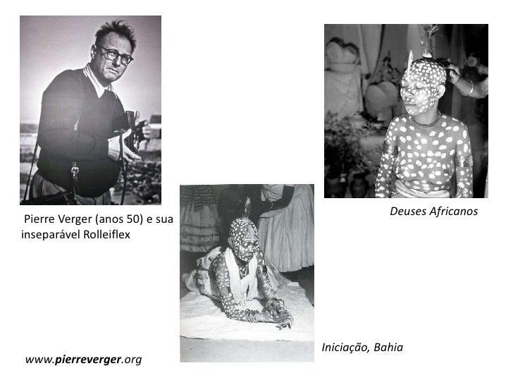 Deuses Africanos<br />Pierre Verger (anos 50) e sua inseparável Rolleiflex<br />Iniciação, Bahia<br />www.pierreverger.or...