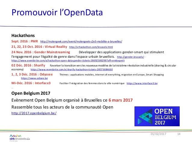 Promouvoir l'OpenData 01/02/2017 14 Hackathons Sept. 2016 : PMR http://molengeek.com/event/molengeek-s2e3-mobilite-a-bruxe...