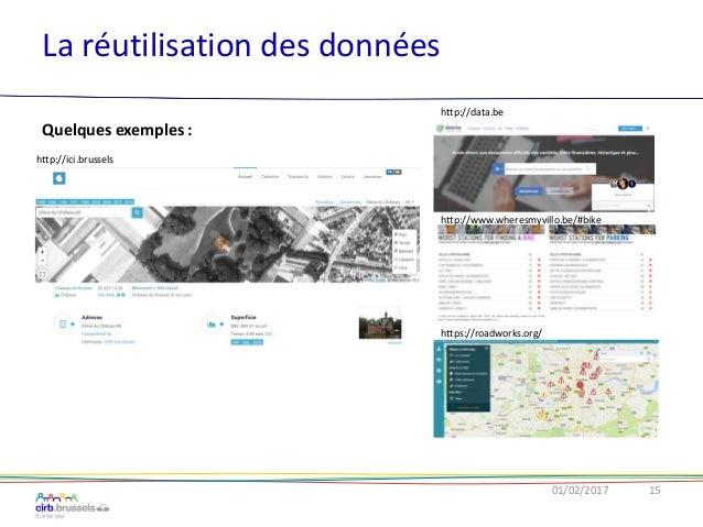 La réutilisation des données 01/02/2017 15 Quelques exemples : http://ici.brussels http://data.be http://www.wheresmyvillo...