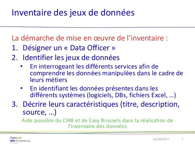 Inventaire des jeux de données 01/02/2017 7 La démarche de mise en œuvre de l'inventaire : 1. Désigner un « Data Officer »...